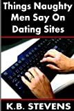 Things Naughty Men Say on Dating Sites, K. B. Stevens, 149225584X