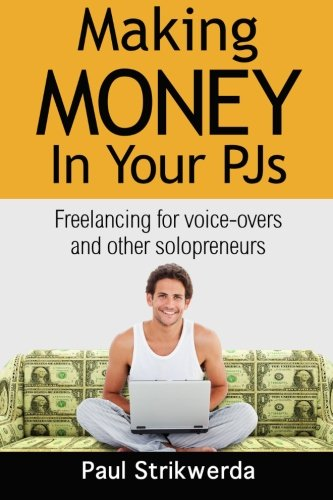 Making Money In Your PJs: Freelancing for Voice Actors and other -