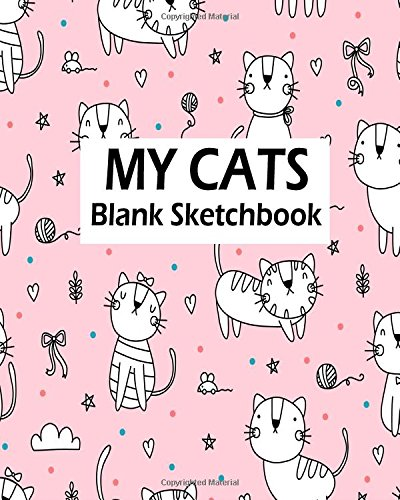 My Cats Blank Sketchbook: Blank Sketchbook For Kids, Blank Journal, Blank Notebook, Drawing Pad (Volume 1)