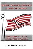 When Yankee-Doodle Came to Town, Richard E. Martin, 1434318974