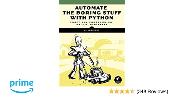 Automate the Boring Stuff with Python: Practical Programming