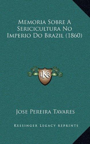 Memoria Sobre A Sericicultura No Imperio Do Brazil (1860) (Portuguese Edition) pdf