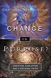 Chance or Purpose?: Creation, Evolution and a Rational Faith