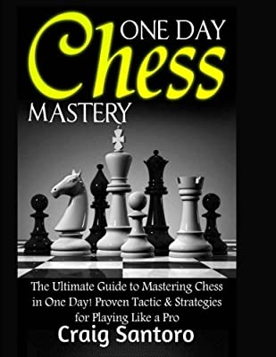 Chess: One Day Chess Mastery: The Ultimate Guide to Mastering Chess in One Day! Proven Tactic & Strategies for Playing Like a Pro. Chess Openings Closings .Board Games Puzzles Entertainment