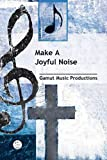 joyful noise sheet music - Make a Joyful Noise Anthem: General Anthem for SATB Voices, <i>a capella</i>