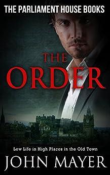 The Order: Dark Urban Scottish Crime Story (Parliament House Books Book 2) by [Mayer, John]