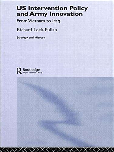 US Intervention Policy and Army Innovation: From Vietnam to Iraq (Strategy and History) by Routledge