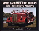 Ward LaFrance Fire Trucks : 1918-1978 Photo Archive, Burzichelli, John and Gergel, Richard J., 1583880135