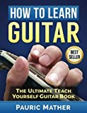 How To Learn Guitar: The Ultimate Teach Yourself Guitar Book