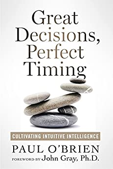 Great Decisions, Perfect Timing: Cultivating Intuitive Intelligence by [O'Brien, Paul]