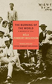 The Burning of the World: A Memoir of 1914 (New York Review Books Classics) by [Zombory-Moldovan, Bela]