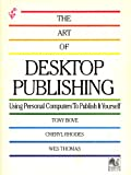The Art of Desktop Publishing - Using the Personal Computer to Publish It Yourself, Tony Bove and Cheryl Rhodes, 0553343076