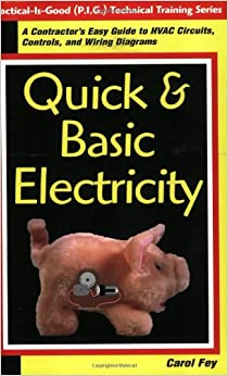 quick basic electricity a contractor s easy guide to hvac quick basic electricity a contractor s easy guide to hvac circuits controls and wiring diagrams practical is good p i g technical training series