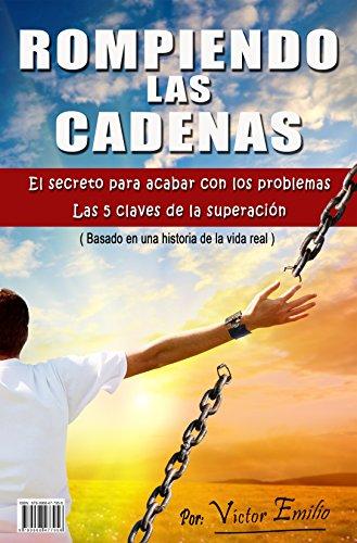 Rompiendo las cadenas: El secreto para acabar con los problemas. Las 5 claves de la superación (Spanish Edition)