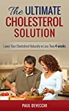 Cholesterol: The Ultimate Cholesterol Solution: Lower Your Cholesterol Naturally In Less Than 4 Weeks (Cholesterol Diet, Cholesterol Recipes, Cholesterol Down, Meals Plan)