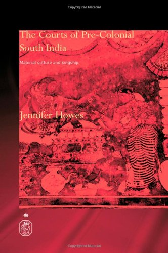The Courts of Pre-Colonial South India: Material Culture and Kingship (Royal Asiatic Society Books)
