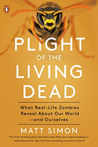 Nature Trivia - Plight of the Living Dead: What Real-Life Zombies Reveal About Our World--and Ourselves
