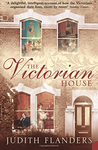 The Victorian House: Domestic Life from Childbirth to (Victorian House)