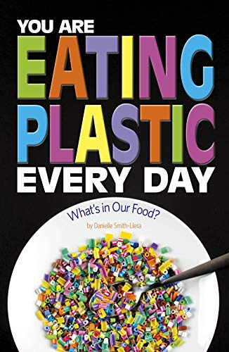 You Are Eating Plastic Every Day: What's in Our Food? (Informed!) (Day Every Recycle)
