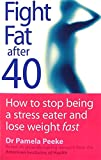 Fight Fat After Forty: How to stop being a stress eater and lose weight fast