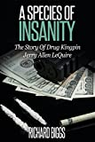 GET YOUR COPY OF RICHARD BIGGS' BEST NON-FICTION BOOK YET.Are you intrigued by tales of cocaine smuggling? If so, A SPECIES OF INSANITY will challenge your ideas on the role of the government and its willingness to subvert justice to gain notches on ...