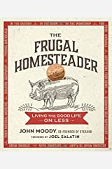 The Frugal Homesteader: Living the Good Life on Less Paperback