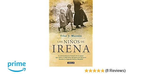 Los niños de Irena / Irenas Children: The extraordinary Story of the Woman Who Saved 2.500 Children from the Warsaw Ghetto (Spanish Edition): Tilar J. ...