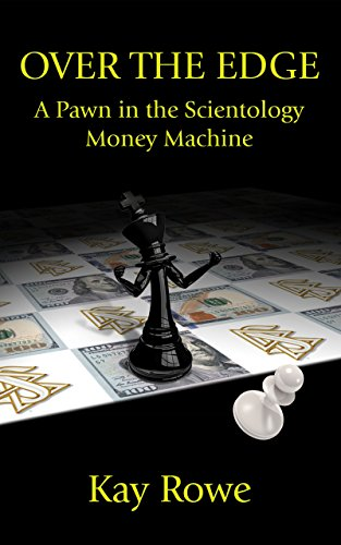 Over the Edge: A Pawn in the Scientology Money Machine by Kay Rowe