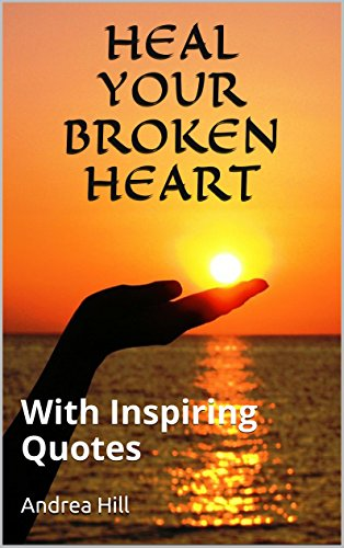 Heal Your Broken Heart: With Inspiring Quotes
