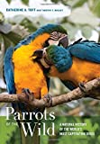 img - for Parrots of the Wild: A Natural History of the World's Most Captivating Birds book / textbook / text book