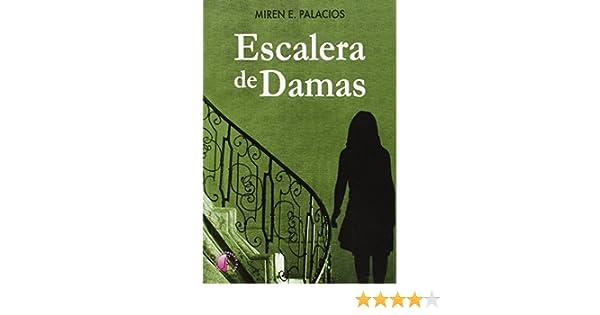 Escalera De Damas (Novela): Amazon.es: Palacios Villanueva, Miren E.: Libros
