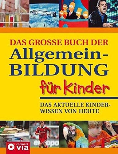 Das grosse Buch der Allgemeinbildung: Das aktuelle Kinderwissen von heute