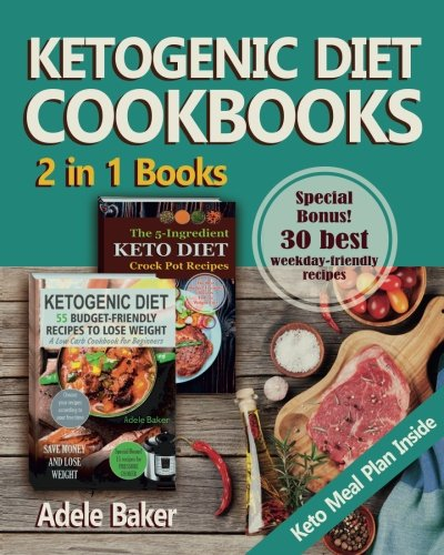 Ketogenic Diet Cookbooks: : 2 in 1 Books. Ketogenic Diet for Beginners with Meal Plan. 5 Ingredient Keto Crock Pot Recipes to Lose Weight Fast