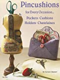 Pincushions For Every Occasion: Pockets, Cushions, Holders, Chatalaines (Design Originals)