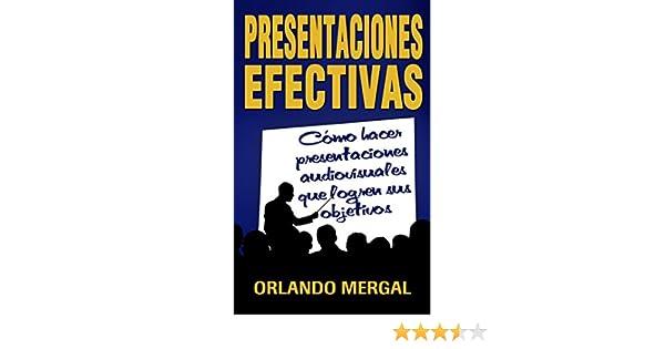 Amazon Presentaciones Efectivas Como Hacer Audiovisuales Que Logren Sus Objetivos Spanish Edition EBook Orlando Mergal Kindle Store