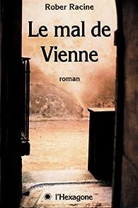 Le mal de Vienne par Rober Racine