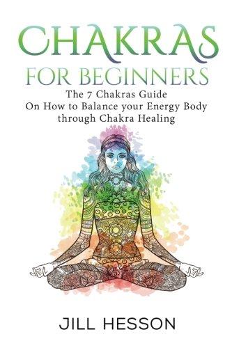 Chakras Seven The (Chakras: Chakras For Beginners: The 7 Chakras Guide On How to Balance your Energ (Chakras, Chakras Book, Chakra Healing, Chakra Meditation, Chakra Balancing))