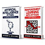 Machine Learning Python: 2 Manuscripts - Artificial Intelligence Python and Reinforcement Learning with Python | Anthony Williams