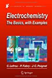 Electrochemistry : The Basics, with Examples, Lefrou, Christine and Fabry, Pierre, 3642302491