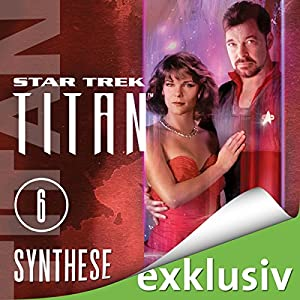 Star Trek. Synthese (Titan 6) Hörbuch