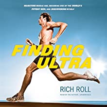Finding Ultra: Rejecting Middle Age, Becoming One of the World's Fittest Men, and Discovering Myself Audiobook by Rich Roll Narrated by Rich Roll