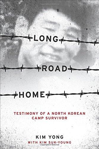Long Road Home: Testimony of a North Korean Camp Survivor