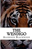 The Wendigo, Algernon Blackwood, 1484117050