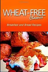 Wheat-Free Classics - Breakfast and Bread Recipes