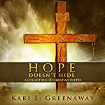 Hope Doesn't Hide: A Collection of Christian Poetry | Kari L. Greenaway