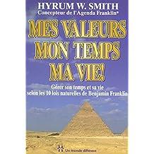 Mes valeurs, mon temps, ma vie !: Gérer son temps et sa vie selon les 10 lois naturelles de Benjamin Franklin