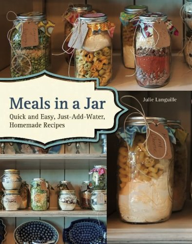 Meals in a Jar: Quick and Easy, Just-Add-Water, Homemade Recipes by [Languille, Julie]
