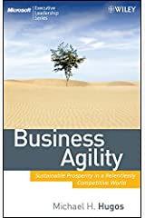 Business Agility: Sustainable Prosperity in a Relentlessly Competitive World (Microsoft Executive Leadership Series Book 12) Kindle Edition