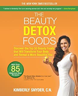 The Beauty Detox Foods: Discover the Top 50 Superfoods That Will Transform Your Body and Reveal a More Beautiful You by [Snyder, Kimberly]