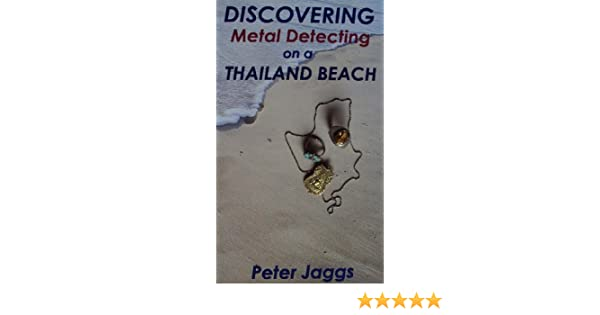Amazon.com: Discovering Metal Detecting on a Thailand Beach eBook: Peter Jaggs: Kindle Store